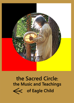 the Sacred Circle: the Music and Teachings of Eagle Child