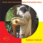 EagleChild Native Flute music - Music and Teachings from the Sacred Circle