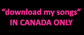 """download my songs"" IN CANADA ONLY"